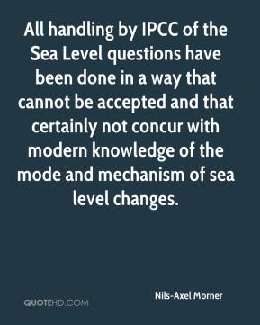 All handling by IPCC of the Sea Level questions have been done in a way that cannot be accepted and that certainly not concur with modern knowledge of the mode and mechanism of sea level changes.