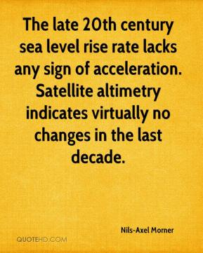 Nils-Axel Morner - The late 20th century sea level rise rate lacks any sign of acceleration. Satellite altimetry indicates virtually no changes in the last decade.
