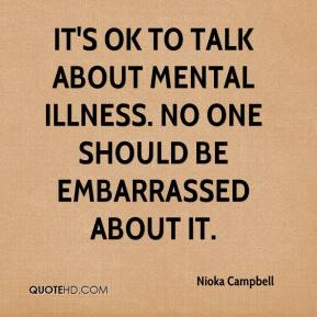 Nioka Campbell  - It's OK to talk about mental illness. No one should be embarrassed about it.