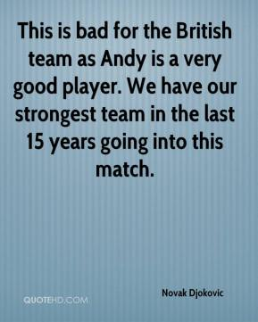 This is bad for the British team as Andy is a very good player. We have our strongest team in the last 15 years going into this match.