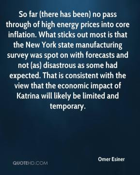 Omer Esiner  - So far (there has been) no pass through of high energy prices into core inflation. What sticks out most is that the New York state manufacturing survey was spot on with forecasts and not (as) disastrous as some had expected. That is consistent with the view that the economic impact of Katrina will likely be limited and temporary.