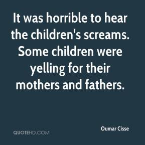 Oumar Cisse  - It was horrible to hear the children's screams. Some children were yelling for their mothers and fathers.