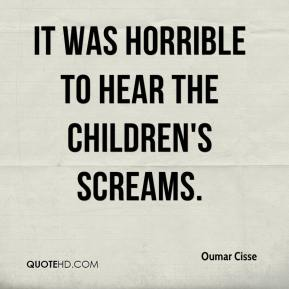 Oumar Cisse  - It was horrible to hear the children's screams.