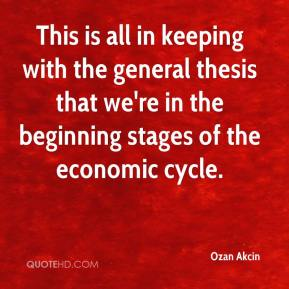 Ozan Akcin  - This is all in keeping with the general thesis that we're in the beginning stages of the economic cycle.