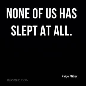 None of us has slept at all.