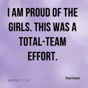 Paul Grant  - I am proud of the girls. This was a total-team effort.