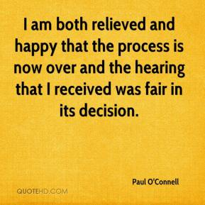 Paul O'Connell  - I am both relieved and happy that the process is now over and the hearing that I received was fair in its decision.