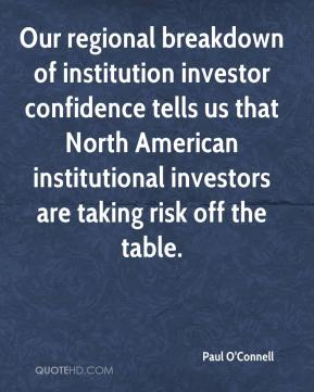 Paul O'Connell  - Our regional breakdown of institution investor confidence tells us that North American institutional investors are taking risk off the table.