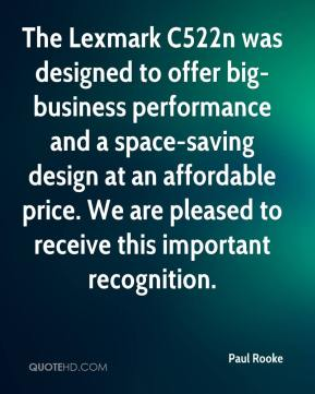 Paul Rooke  - The Lexmark C522n was designed to offer big-business performance and a space-saving design at an affordable price. We are pleased to receive this important recognition.