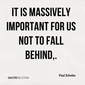 Paul Scholes  - It is massively important for us not to fall behind.