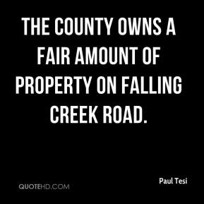 Paul Tesi  - The county owns a fair amount of property on Falling Creek Road.