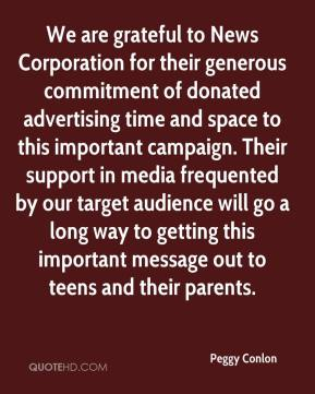 Peggy Conlon  - We are grateful to News Corporation for their generous commitment of donated advertising time and space to this important campaign. Their support in media frequented by our target audience will go a long way to getting this important message out to teens and their parents.