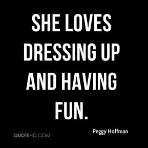 Peggy Hoffman  - She loves dressing up and having fun.