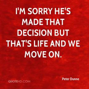 Peter Dunne  - I'm sorry he's made that decision but that's life and we move on.