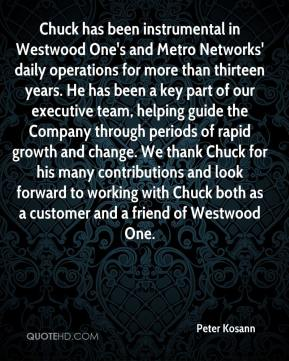 Chuck has been instrumental in Westwood One's and Metro Networks' daily operations for more than thirteen years. He has been a key part of our executive team, helping guide the Company through periods of rapid growth and change. We thank Chuck for his many contributions and look forward to working with Chuck both as a customer and a friend of Westwood One.