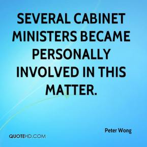 Peter Wong  - Several cabinet ministers became personally involved in this matter.