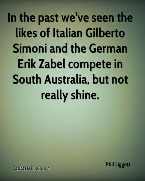 In the past we've seen the likes of Italian Gilberto Simoni and the German Erik Zabel compete in South Australia, but not really shine.