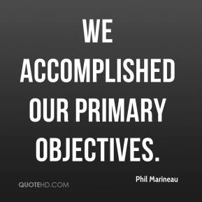 We accomplished our primary objectives.
