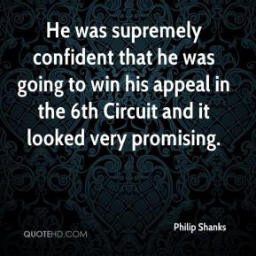 Philip Shanks  - He was supremely confident that he was going to win his appeal in the 6th Circuit and it looked very promising.