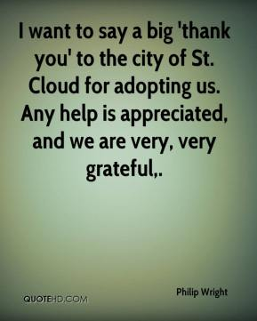 Philip Wright  - I want to say a big 'thank you' to the city of St. Cloud for adopting us. Any help is appreciated, and we are very, very grateful.