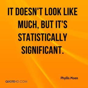 Phyllis Moen  - It doesn't look like much, but it's statistically significant.