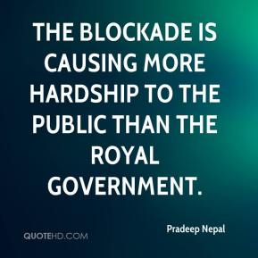 The blockade is causing more hardship to the public than the royal government.