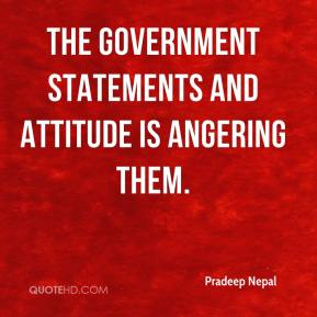 The government statements and attitude is angering them.