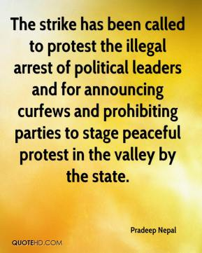 The strike has been called to protest the illegal arrest of political leaders and for announcing curfews and prohibiting parties to stage peaceful protest in the valley by the state.