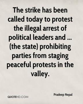 The strike has been called today to protest the illegal arrest of political leaders and ... (the state) prohibiting parties from staging peaceful protests in the valley.