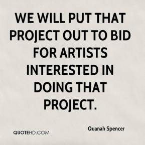 Quanah Spencer  - We will put that project out to bid for artists interested in doing that project.