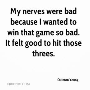 Quinton Young  - My nerves were bad because I wanted to win that game so bad. It felt good to hit those threes.