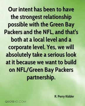 R. Perry Kidder  - Our intent has been to have the strongest relationship possible with the Green Bay Packers and the NFL, and that's both at a local level and a corporate level. Yes, we will absolutely take a serious look at it because we want to build on NFL/Green Bay Packers partnership.