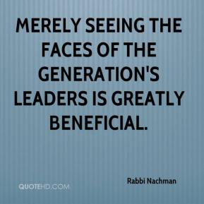 Rabbi Nachman  - Merely seeing the faces of the generation's leaders is greatly beneficial.