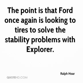 Ralph Hoar  - The point is that Ford once again is looking to tires to solve the stability problems with Explorer.