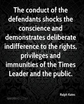 Ralph Kates  - The conduct of the defendants shocks the conscience and demonstrates deliberate indifference to the rights, privileges and immunities of the Times Leader and the public.