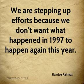 Ramlee Rahmat  - We are stepping up efforts because we don't want what happened in 1997 to happen again this year.