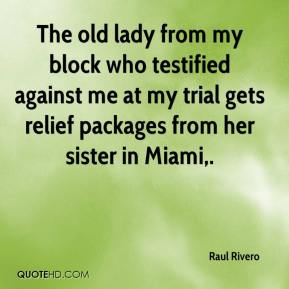 Raul Rivero  - The old lady from my block who testified against me at my trial gets relief packages from her sister in Miami.