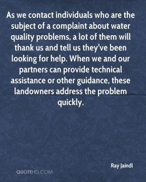 Ray Jaindl  - As we contact individuals who are the subject of a complaint about water quality problems, a lot of them will thank us and tell us they've been looking for help. When we and our partners can provide technical assistance or other guidance, these landowners address the problem quickly.