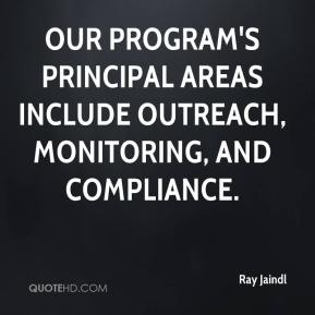 Ray Jaindl  - Our program's principal areas include outreach, monitoring, and compliance.