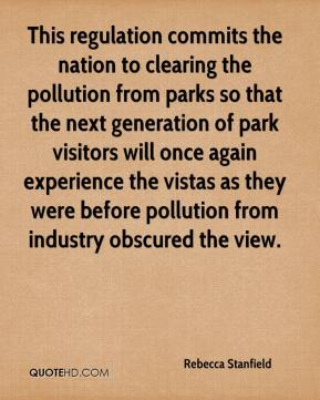 Rebecca Stanfield  - This regulation commits the nation to clearing the pollution from parks so that the next generation of park visitors will once again experience the vistas as they were before pollution from industry obscured the view.