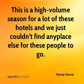 Remar Harvin  - This is a high-volume season for a lot of these hotels and we just couldn't find anyplace else for these people to go.