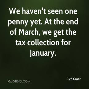 Rich Grant  - We haven't seen one penny yet. At the end of March, we get the tax collection for January.