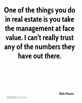 Rich Moore  - One of the things you do in real estate is you take the management at face value. I can't really trust any of the numbers they have out there.