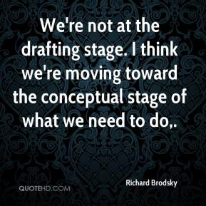 Richard Brodsky  - We're not at the drafting stage. I think we're moving toward the conceptual stage of what we need to do.