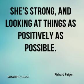 She's strong, and looking at things as positively as possible.