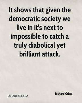 Richard Gritta  - It shows that given the democratic society we live in it's next to impossible to catch a truly diabolical yet brilliant attack.
