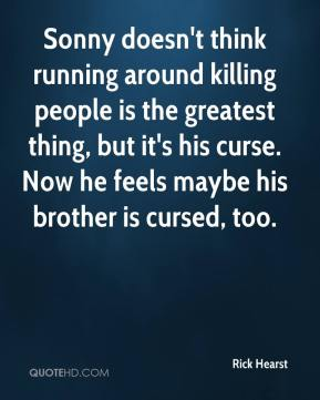Rick Hearst  - Sonny doesn't think running around killing people is the greatest thing, but it's his curse. Now he feels maybe his brother is cursed, too.