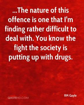 RM Gayle  - ...The nature of this offence is one that I'm finding rather difficult to deal with. You know the fight the society is putting up with drugs.