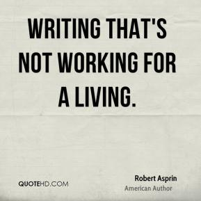 Writing that's not working for a living.
