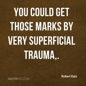 You could get those marks by very superficial trauma.